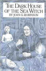 The Dark House of the Sea Witch - Joan G. Robinson