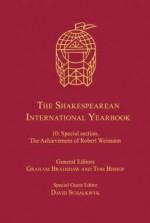 Shakespearean International Yearbook, The: Volume 10: Special Section, the Achievement of Robert Weimann - Graham Bradshaw, Tom Bishop