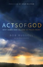 Acts of God: Why Does God Allow So Much Pain? - Bob Russell, Rob Suggs, Kyle Idleman