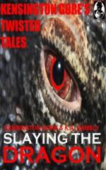 Kensington Gore's Twisted Tales - Slaying The Dragon - Kensington Gore, Graeme Parker, K.A. Hambly