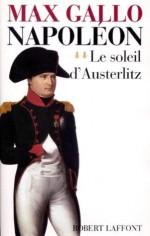 Napoléon - tome 2 - Le soleil d'Austerlitz (French Edition) - Max Gallo