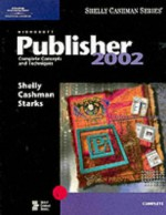 Microsoft Publisher 2002: Complete Concepts and Techniques - Gary B. Shelly, Thomas J. Cashman, Joy L. Starks