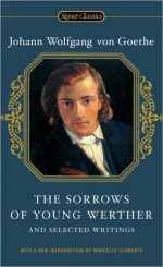 The Sorrows of Young Werther and Selected Writings (Signet Classics) - Johann Wolfgang von Goethe, Marcelle Clements, Catherine Hutter