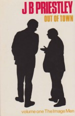Out of Town (The image Men,1) - J.B. Priestley