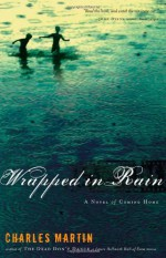 Wrapped in Rain - Charles Martin