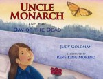 Uncle Monarch and the Day of the Dead - Judy Goldman, René King Moreno