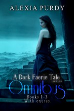 A Dark Faerie Tale Series Omnibus Books 1-3 with Extras - Alexia Purdy