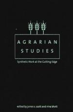 Agrarian Studies: Synthetic Work at the Cutting Edge - James C. Scott, Nina Bhatt