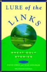 Lure of the Links: Great Golf Stories : An Anthology - Joan Bingham, David Owen