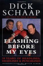 Flashing Before My Eyes: 50 Years of Headlines, Deadlines & Punchlines - Mitch Albom, Dick Schaap