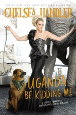 Uganda Be Kidding Me - Chelsea Handler