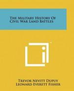 The Military History Of Civil War Land Battles - Trevor N. Dupuy, Leonard Everett Fisher