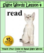 Adorable Kittens & Cats (Lesson 4) Help Your Child Learn Sight Words (Teach Your Child to Read Sight Words) - Adele Jones