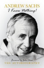 I Know Nothing: The Autobiography - Andrew Sachs