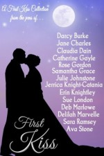 First Kiss - Rose Gordon, Sue London, Ava Stone, Jane Charles, Claudia Dain, Deb Marlowe, Jerrica Knight-Catania, Julie Johnstone, Darcy Burke, Sara Ramsey, Catherine Gayle