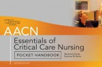 AACN Essentials of Critical Care Nursing Pocket Handbook, Second Edition - Marianne Chulay, Suzanne Burns, American Association of Critical-Care Nurses AACN