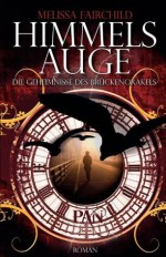 Die Geheimnisse des Brückenorakels: Himmelsauge: Roman (German Edition) - Melissa Fairchild, Karin Dufner