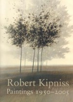 Robert Kipniss: Paintings 1950 - 2005 - Richard Boyle, E. John Bullard