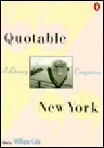 Quotable New York: A Literary Companion - William Cole