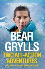 Bear Grylls: Two All-Action Adventures - Bear Grylls