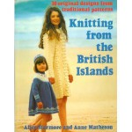Knitting from the British Islands: 30 Original Designs from Traditional Patterns - Alice Starmore
