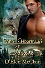 Fang Chronicles: Ivan - D'Elen McClain, Michelle Kowalski