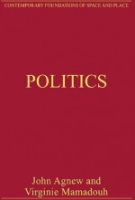 Politics: Critical Essays in Human Geography - John Agnew, Virginie Mamadouh