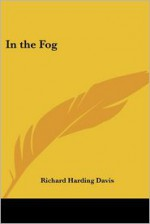 In the Fog - Richard Harding Davis
