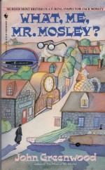 What Me, Mr. Mosley? - John Greenwood