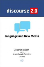 Discourse 2.0: Language and New Media (Georgetown University Round Table on Languages and Linguistics series) - Deborah Tannen
