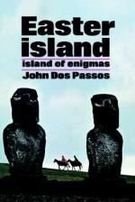 Easter Island: Island of Enigmas - John Dos Passos