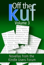 Off the KUF Volume 3: Novellas from the Kindle Users Forum - David Wailing, Carl Ashmore, Nigel Bird, Jonathan Hill, Jennifer Hanning, Cecilia Peartree