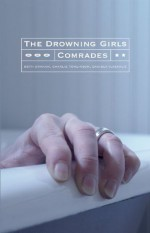 The Drowning Girls and Comrades - Beth Graham, Charlie Tomlinson, Daniela Vlaskalic