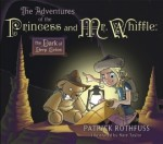 The Adventures of the Princess and Mr. Whiffle: The Dark of Deep Below - Nate Taylor, Patrick Rothfuss