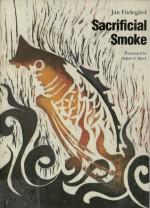 Sacrificial Smoke: Volume 3 in The Holme Trilogy - Jan Fridegård, Robert E. Bjork
