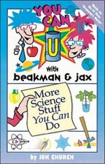 You Can With Beakman & Jax::: More Science Stuff You Can Do (You Can with Beakman & Jax) - Jok Church