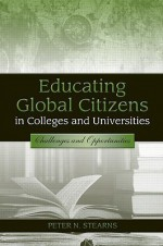 Educating Global Citizens in Colleges and Universities: Challenges and Opportunities - Peter N. Stearns