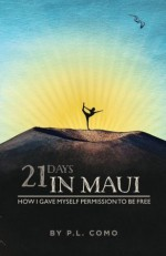 21 Days In Maui: How I gave myself permission to be free. - P.L. Como