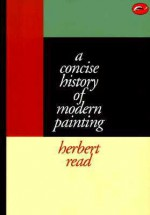 A Concise History of Modern Painting - Herbert Read, William Feaver