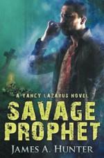 Savage Prophet: A Yancy Lazarus Novel (Episode Four) (Yancy Lazarus Series) (Volume 4) - James A. Hunter