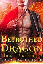 Betrothed to the Dragon - Kara Lockharte