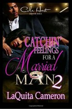 Catchin Feelings For A Married Man 2 (Volume 2) - LaQuita Cameron