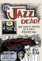Is Jazz Dead?: Or Has It Moved to a New Address - Stuart Nicholson