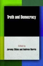 Truth and Democracy (Democracy, Citizenship, and Constitutionalism) - Jeremy Elkins, Andrew Norris