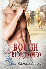 Rough Ride Romeo (Crawley Creek) (Volume 2) by King, Lori(August 12, 2015) Paperback - Lori King