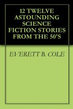 12 TWELVE ASTOUNDING SCIENCE FICTION STORIES FROM THE 50'S - EVERETT B. COLE, PETER BAILY, ALGIS BUDRYS, RANDALL GARRETT, MURRAY LEINSTER, DAVID GORDON, B. H. Crew, B. H. Crew