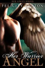 Her Warrior Angel (Her Angel: Bound Warriors #3) - Felicity Heaton