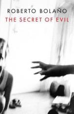 The Secret of Evil - Roberto Bolaño, Chris Andrews, Natasha Wimmer