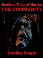 Bedtime Tales of Horror: The Community - Bradley Poage