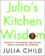 Julia's Kitchen Wisdom: Essential Techniques and Recipes from a Lifetime of Cooking - Julia Child, David Nussbaum